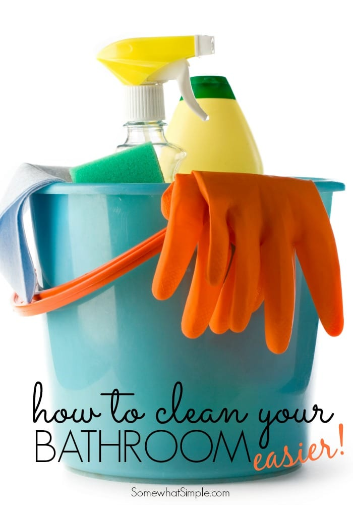 How To Clean Your Bathroom Easier Somewhat Simple