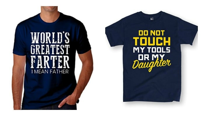 funny t shirts that say world's greatest farter, i mean father and do not touch my tools or my daughter are funny Father's Day Gifts