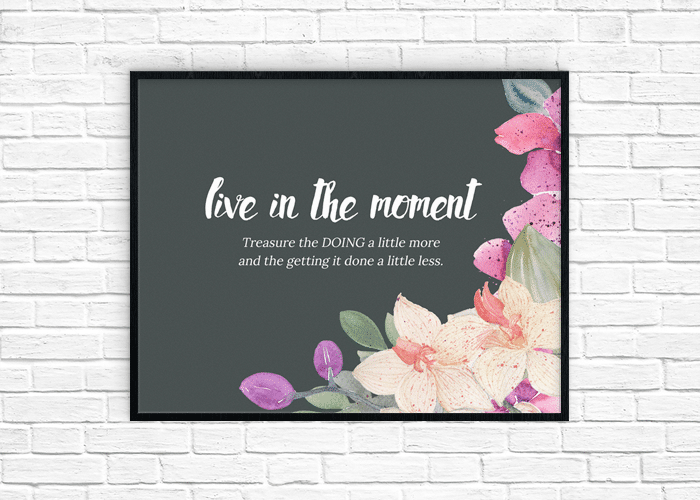 Live in the Moment Favorite Quote + Free Printable