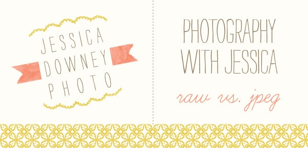 Photography with Jessica – RAW vs. Jpeg
