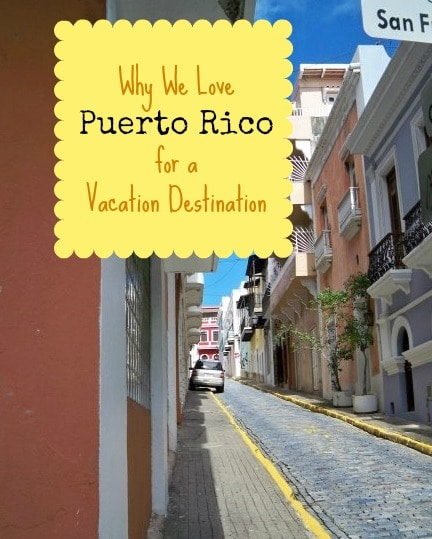 Why We Love Puerto Rico for a Vacation Destination