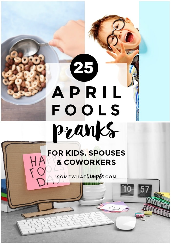 Be prepared for April Fools Day with an arsenal of jokesthat you can play on kids, spouses and co workers! Here is the best compilation of good April Fools pranks and jokes!! #AprilFoolsDay #AprilFoolsJokes #AprilFoolsPranks #AprilFoolsJokesForKids #AprilFoolsPranksForTheOffice #BestAprilFoolsJokes #AprilFoolsDayPranks via @somewhatsimple