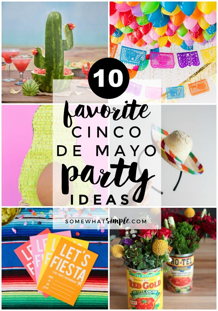 Time to fiesta like there's no mañana! Here are 10 of the BEST Mexican themed party ideas to ensure your Cinco de Mayo party is better than ever! #party #mexican #cincodemayo  via @somewhatsimple