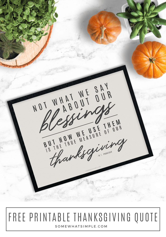 This Thanksgiving quote is a simple reminder on being thankful for your blessings. We made it into a printable, so you can frame it and display it this holiday season, or keep it up all year!  #thanksgiving #blessings #freeprintable #fall #decor #quote via @somewhatsimple