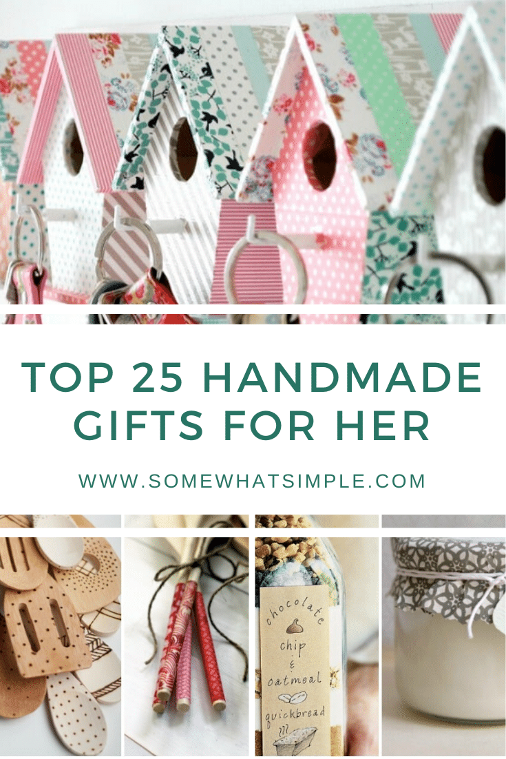 The perfect handmade gifts for wives, moms, sisters, daughters, grandmas and more! Here are 25 favorite gifts for her that are handmade and full of sentiment! These are simple gift ideas that are perfect for Christmas, Mother's Day, a birthday or just because. via @somewhatsimple