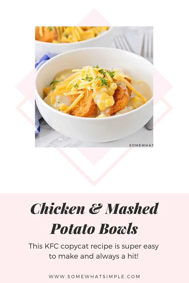 These delicious chicken and mashed potato bowls are an easy dinner idea that takes only minutes to prepare!  Loaded with juicy chicken, mashed potatoes, corn and cheese, this KFC copycat recipe is one the whole family will love! #mashedpotatobowl #kfccopycatrecipe #chickenandmasedpotatoes #30minutemeal #kfcbowl #easydinner via @somewhatsimple