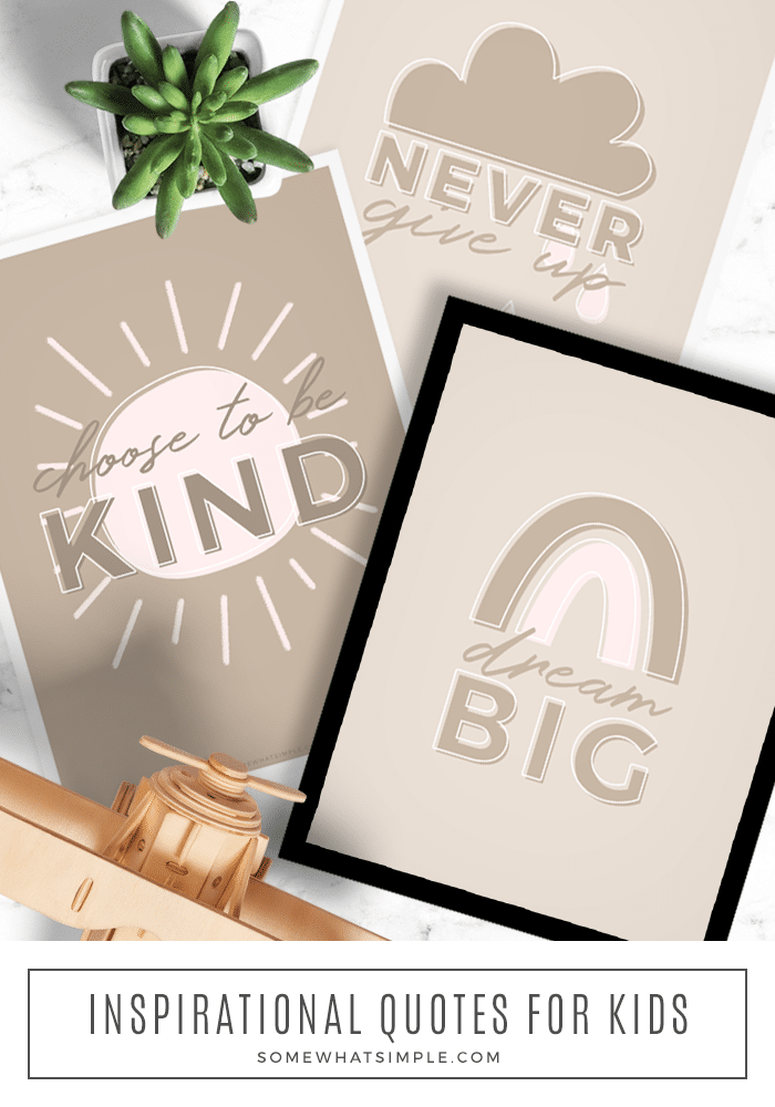 Download and print and display these motivational quotes for kids as a gentle reminder to be kind, dream big, and never give up! #printable #freeprintable #kindness #lesson #lifelesson #bekind via @somewhatsimple